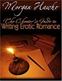 The Cheaters Guide to Writing Erotic Romance For Publication and Profit