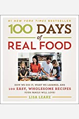 100 Days of Real Food: How We Did It, What We Learned, and 100 Easy, Wholesome Recipes Your Family Will Love (100 Days of Real Food series) Hardcover