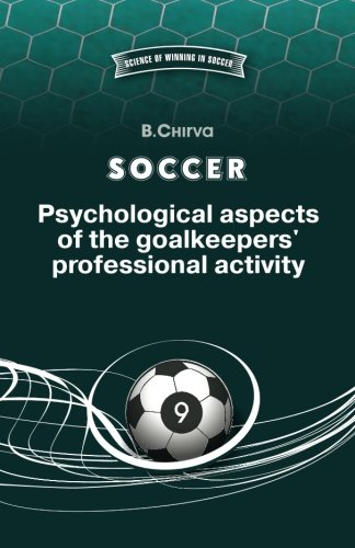 SOCCER. Psychological aspects of the goalkeepers' professional activity. (SCIENCE OF WINNING IN FOOTBALL) (Volume 9)