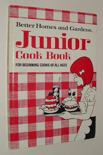 Better Homes and Gardens Junior Cook Book for Beginning Cooks of all Ages