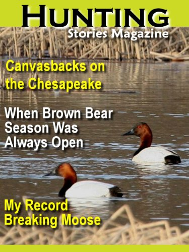 - Hunting Stories Magazine: Hunting Canvasback Ducks on the Chesapeake (When Brown Bear Season Was Always Open - My Record Breaking Moose Book 1)