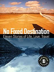 No Fixed Destination: Eleven Stories of Life, Love, Travel (Townsend 11 Vol 1)