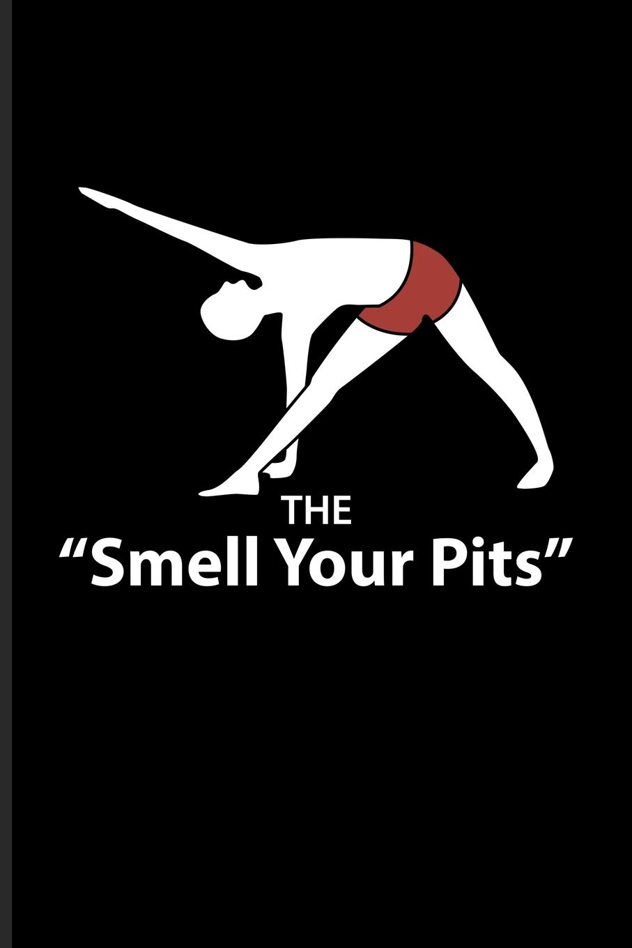 The Smell Your Pits Funny Yoga Poses Journal For Funny Yoga Quotes Yoga At Home Yogi Lifestyle Relaxation Balance Mindfulness Meditation Fans 6x9 100 Blank Lined Pages Lotus Yeoys