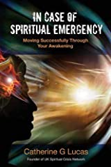 In Case of Spiritual Emergency: Moving Successfully Through Your Awakening by Catherine G. Lucas (2011-08-01)