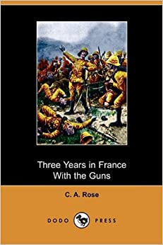 Three Years in France with the Guns (Dodo Press)