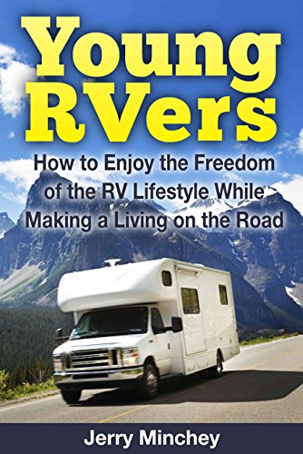 Young RVers: How to Enjoy the Freedom of the RV Lifestyle While Making a Living on the Road (Best Class B Rv For The Money)