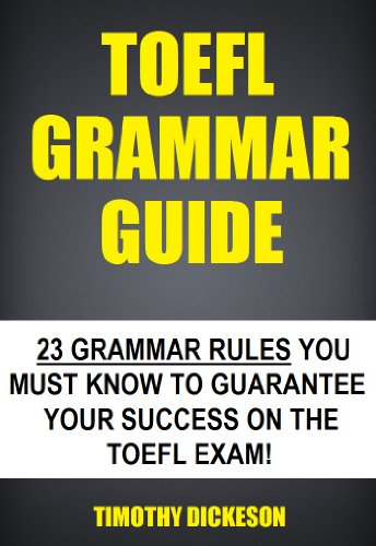 Download TOEFL Grammar Guide – 23 Grammar Rules You Must Know To Guarantee Your Success On The TOEFL Exam! Pdf