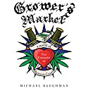 Grower's Market: A Novel of Free Enterprise in Marijuana Country Audiobook by Michael Baughman Narrated by Jacob H. Knoll