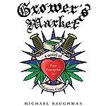 Grower's Market: A Novel of Free Enterprise in Marijuana Country | Michael Baughman