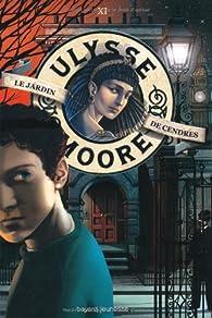 Ulysse Moore, Tome 11 : Le Jardin de cendres par Pierdomenico Baccalario