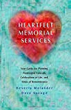 Heartfelt Memorial Services:: Your Guide for Planning Meaningful Funerals, Celebrations of Life and Times of Remembrance