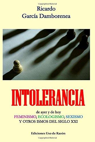 Intolerancia: de ayer y de hoy. Feminismo, ecologismo, sexismo y otros ismos del siglo XXI: Amazon.es: García Damborenea, Ricardo: Libros