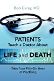 Patients Teach a Doctor about Life and Death, Bob Carey, 0984718516