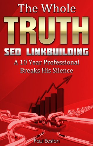 The Whole Truth: SEO Link Building - How to get quality backlinks, win with Google now and in the future and still keep your sanity. (2 Book 1)