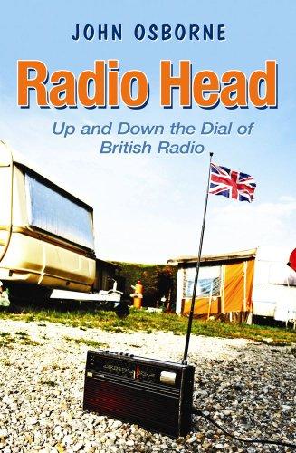Radio Head: Up and Down the Dial of British Radio por John Osborne