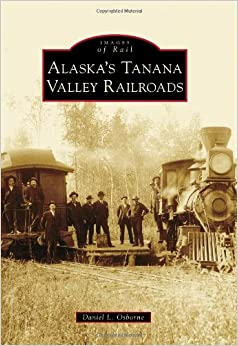 Alaska's Tanana Valley Railroads (Images of Rail)