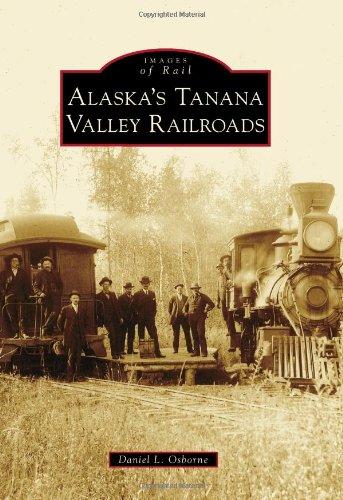 Alaska's Tanana Valley Railroads (Images of Rail)