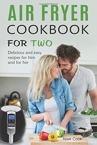 Air Fryer Cookbook For Two: Delicious and easy recipes for him and for her by Adam Cook