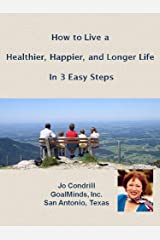 How to Live a Healthier, Happier, and Longer Life in 3 Easy Steps Kindle Edition