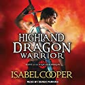 Highland Dragon Warrior: Dawn of the Highland Dragon, Book 1 Audiobook by Isabel Cooper Narrated by Derek Perkins