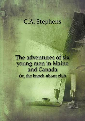 The adventures of six young men in Maine and Canada Or, the knock-about club pdf