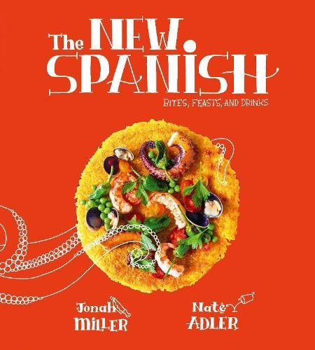 The New Spanish: Bites, Feasts, and Drinks by Jonah Miller & Nate Adler