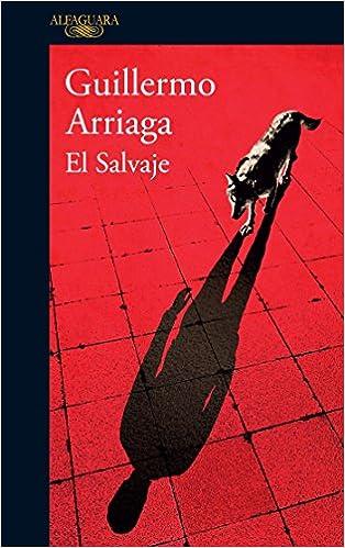 El Salvaje / The Savage: Amazon.es: Arriaga, Guillermo: Libros