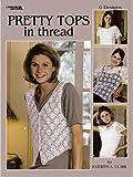 Pretty Tops in Thread, Kathryn A. Clark, 160900891X