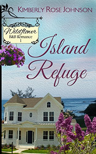 Book: Island Refuge (Wildflower B&B Romance Book 1) by Kimberly Rose Johnson