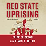Red State Uprising: How to Take Back America | Erick Erickson,Lewis K. Uhler