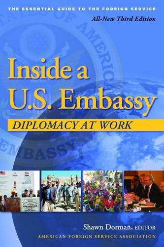 Inside a U.S. Embassy: Diplomacy at Work, The Essential Guide to the Foreign - International Embassy