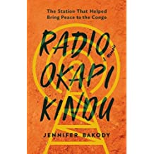Radio Okapi Kindu: The Station That Helped Bring Peace to the Congo. A memoir