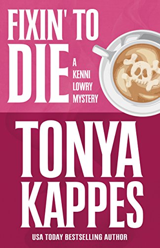Kenni Lowry must satisfy her hankerin' for justice… USA Today bestselling author Tonya Kappes' southern-fried mystery Fixin' To Die