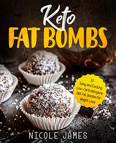 Keto Fat Bombs: 50 Easy and Exciting Low-Carb Ketogenic Diet Fat Bombs for Weight Loss