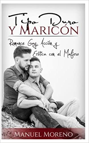 Tipo Duro y Maricón: Romance Gay, Acción y Erótica con el Mafioso: Amazon.es: Manuel Moreno: Libros