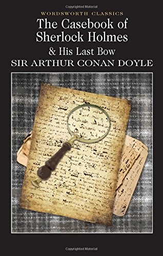 The Casebook of Sherlock Holmes & His Last Bow (Wordsworth Classics) (Wordsworth Collection)