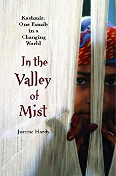 In the Valley of Mist: Kashmir: One Family In A Changing World by [Hardy, Justine]
