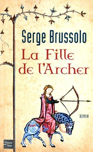 La Fille de l'Archer (1) Broché – 14 juin 2012 Serge BRUSSOLO La Fille de l' Archer (1) Fleuve éditions 2265090433
