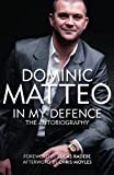 Dominic Matteo - In My Defence - The Autobiography