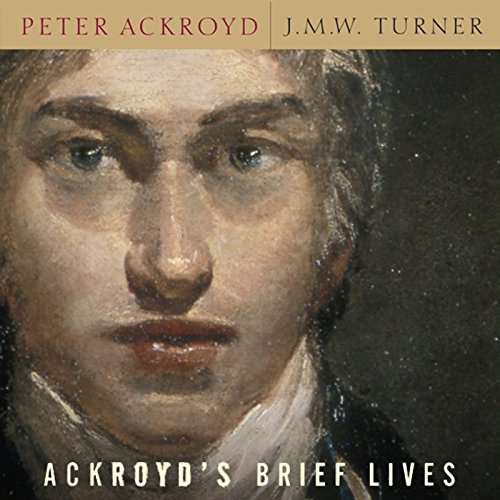 J. M. W. Turner: Ackroyd's Brief Lives