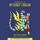 Three Tales of My Father's Dragon: My Father's Dragon; Elmer and the Dragon; The Dragons of Blueland Audiobook by Ruth Stiles Gannett Narrated by Robert Serva