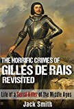 The Horrific Crimes of Gilles de Rais Revisited: Life of a Serial Killer of the Middle Ages (Serial Killers Book 8)