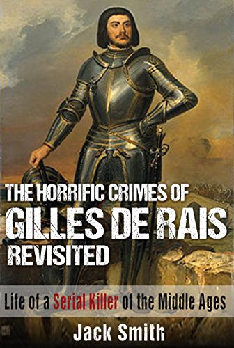 - The Horrific Crimes of Gilles de Rais Revisited: Life of a Serial Killer of the Middle Ages (Serial Killers Book 8)