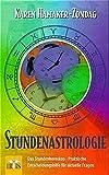 Stundenastrologie: Das Stundenhoroskop - Praktische Entscheidungshilfe für aktuelle Fragen