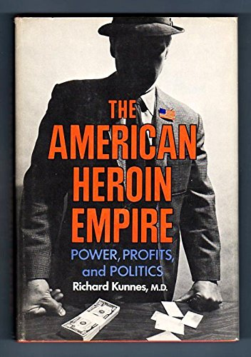 The American Heroin Empire: Power, Profits, and Politics