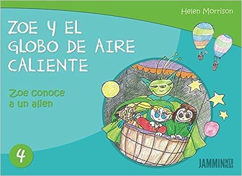 Zoe y el Globo de Aire Caliente: Zoe conoce a un Alien (Spanish Edition): Helen Morrison: 9781522029106: Amazon.com: Books