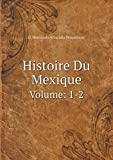 img - for Histoire Du Mexique Volume: 1-2 (French Edition) book / textbook / text book