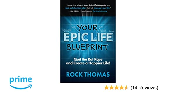 Your epic life blueprint quit the rat race and create a happier your epic life blueprint quit the rat race and create a happier life rock thomas 9780991082353 amazon books malvernweather Choice Image