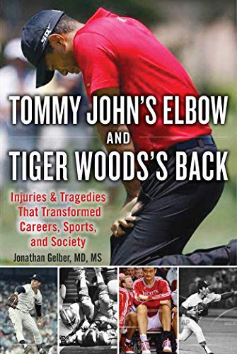 Pdf Outdoors Tommy John's Elbow and Tiger Woods's Back: Injuries and Tragedies That Transformed Careers, Sports, and Society