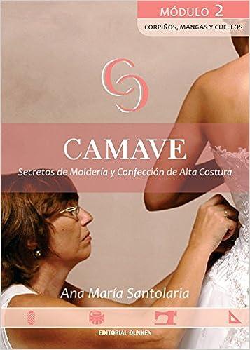 Secretos de Moldería y Confección de Alta Costura. Camave. Módulo 2: Corpiños, mangas y cuellos (Spanish) Paperback – 2017